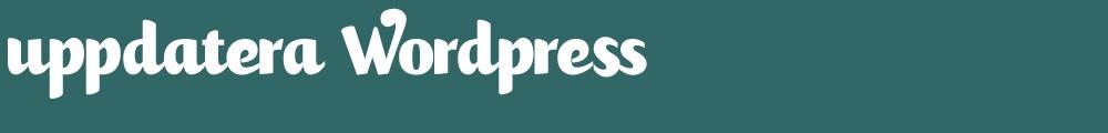 Uppdatera WordPress!